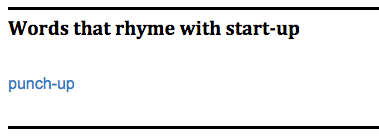 Words that rhyme with startup = punch-up
